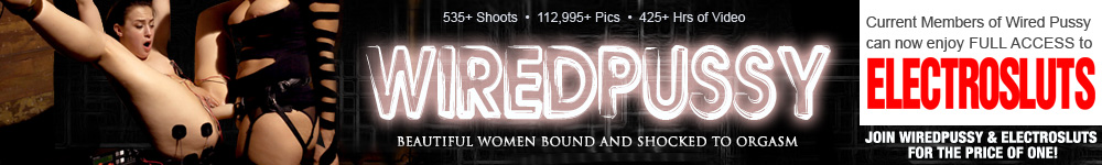 WiredPussy.com - Beautiful Women Bound and Shocked to Orgasm - Join WiredPussy and Electrosluts for the price of one!