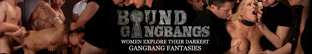 Bound Gangbangs - Women Explore their Darkest Gangbang Fantasies