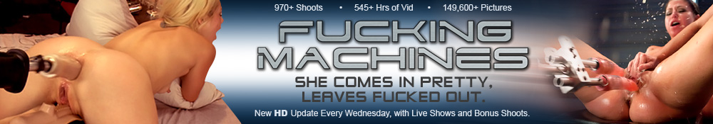 Fucking Machines - She Comes in Pretty, Leaves Fucked Out. Four Scenes Every Wednesday. Live Show Every Friday in HD.