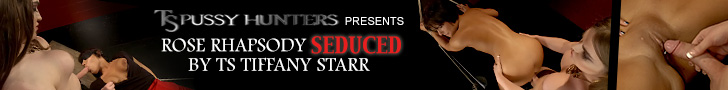 TS Pussy Hunters presents Rose Rhapsody seduced by TS Tiffany Starr