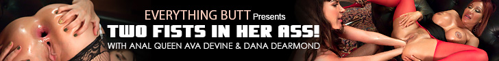 Everything Butt Presents - Two Fists in Her Ass! - with Anal Queen Ava Devine & Dana DeArmond