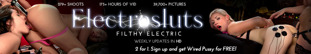 Electrosluts - Filthy Electric - Weekly Updates in HD - 2 for 1. Sign up and get Wired Pussy for FREE!