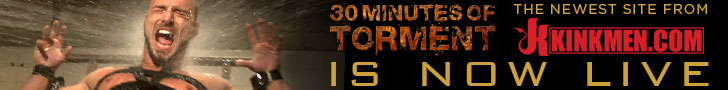 30 minutes of torment is now live the newest site from kinkmen