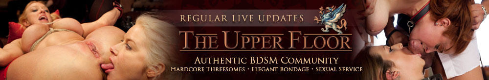 THE UPPER FLOOR Authentic BDSM Community Hardcore Threesomes, Elegant Bondage, Sexual Service Regular Live Updates