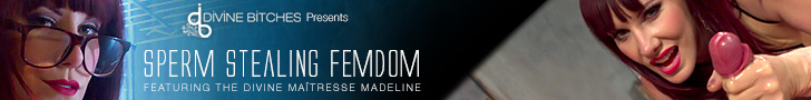 Divine Bitches Presents - Sperm Stealing Femdom - Featuring The Divine Maitresse Madeline