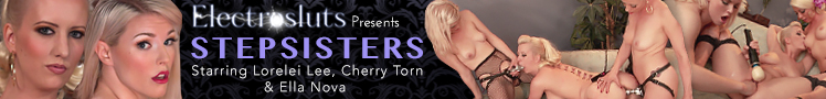 Electrosluts presents Stepsisters starring Lorelei Lee, Cherry Torn & Ella Nova
