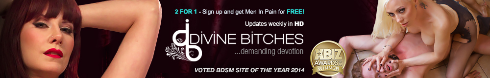 2 for 1- Sign up and get Men In Pain for Free! Updates weekly in HD Divine Bitches...demanding devotion Voted BDSM of the Year 2014
