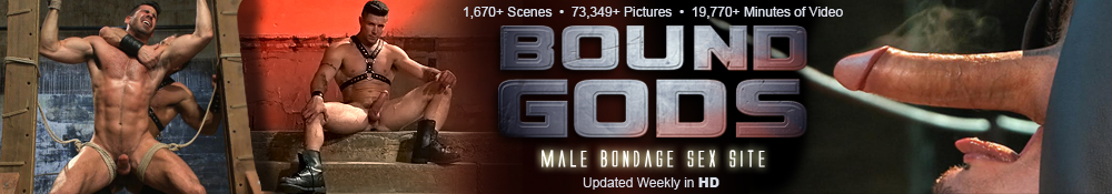 1670+ scenes, 73349+ pictures, 19770 Minutes of Video, Bound Gods, Male bondage sex site, updated weekly in HD