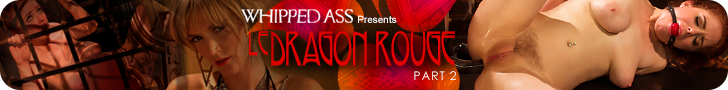 Whipped Ass Presents - Le Dragon Rouge - Part 2