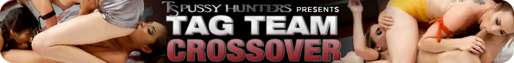 ts pussy hunters presents tag team crossover