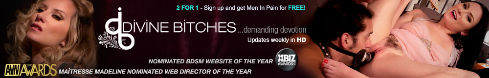 Divine Bitches - Demanding Devotion - Updates Weekly in HD - 2 FOR 1 - SIGN UP AND GET MEN IN PAIN FOR FREE!
