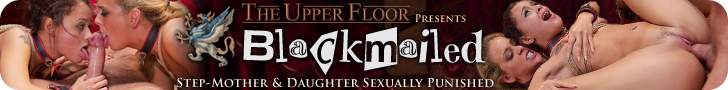 The Upper Floor presents - Blackmailed - Step-mother & Daughter Sexually Punished